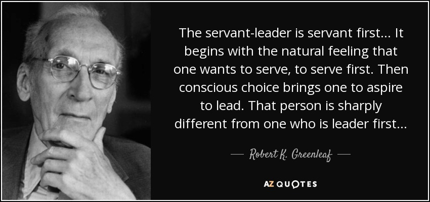 being a servant leader essay Robert greenleaf, in his essay the servant as leader, puts it this way: it begins  with  being a servant leader is more about the one-on-one discussions and in.